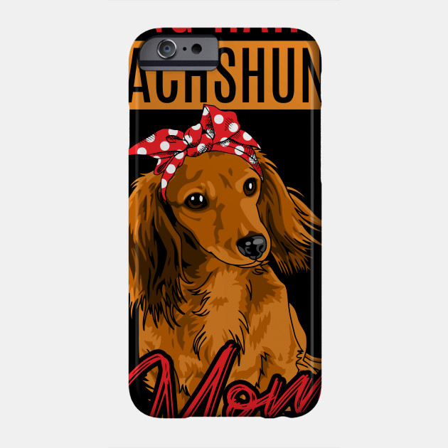 Long Haired Dachshund Mom - Mother's Day Gifts Phone Case