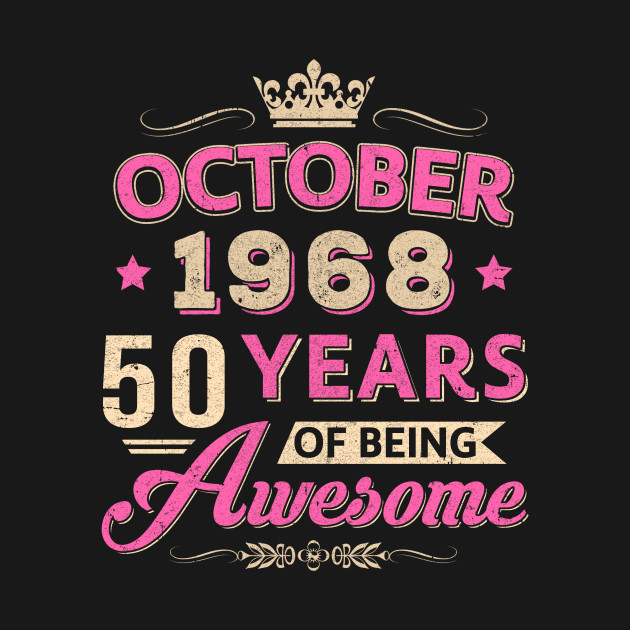 80f8a70e October 1968 50Th Birthday Gift Being Awesome T Shirt - Funny - T ...