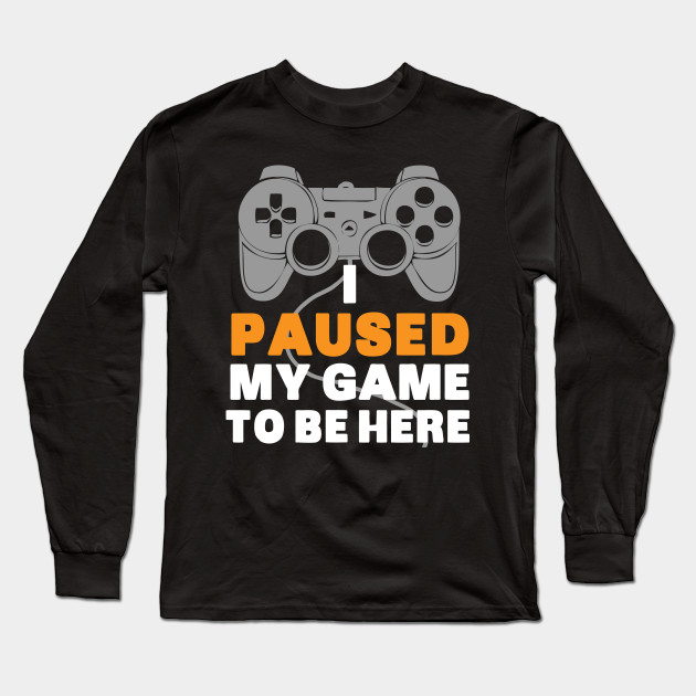 744687ec I paused my game to be here - gaming gamer - I Paused My Game To Be ...