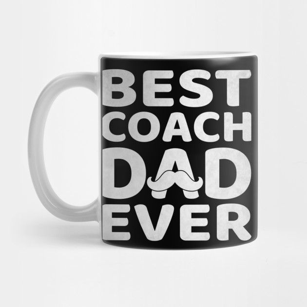 Mens Best Coach Dad Ever T-Shirt Father's Day Gift Mug