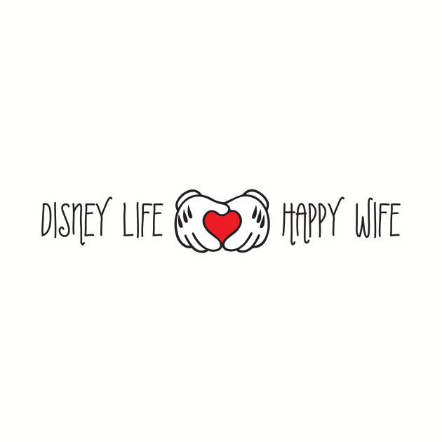 Disney Life Happy Wife