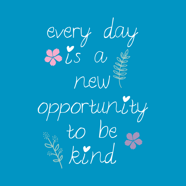 Every day is a new opportunity to be kind.