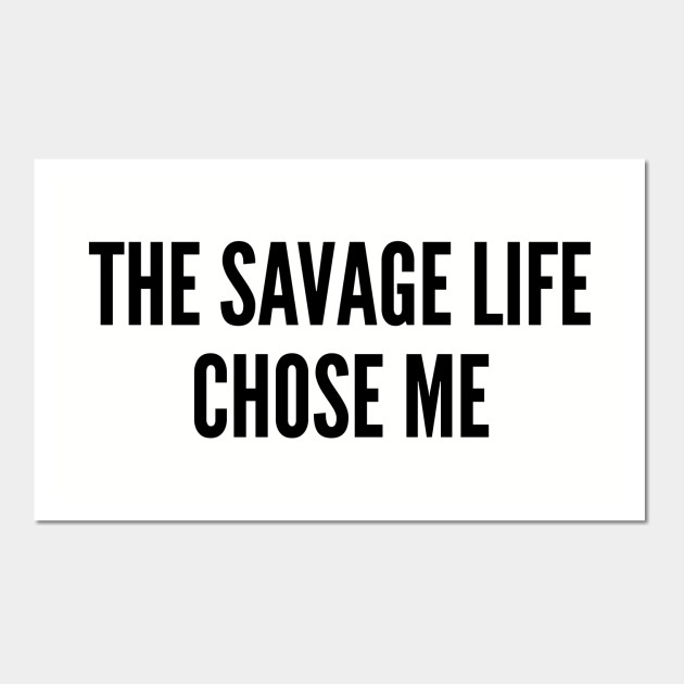 Savage Funny Quotes Pics Download: The Savage Life Chose Me