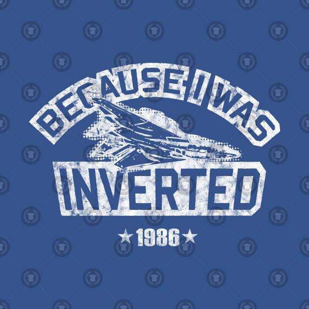 a7fefaf30 Because I Was Inverted - Top Gun - Top Gun - Kids T-Shirt | TeePublic