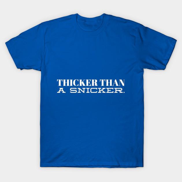 thicker than a snicker body positive t shirt teepublic