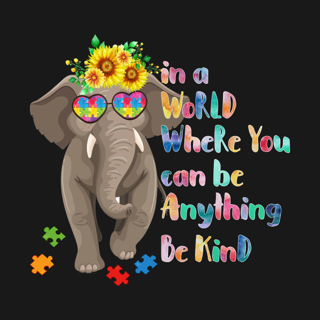 074d8959d In A World Where You Can Be Anything Be Kind Elephant Tshirt - In A ...