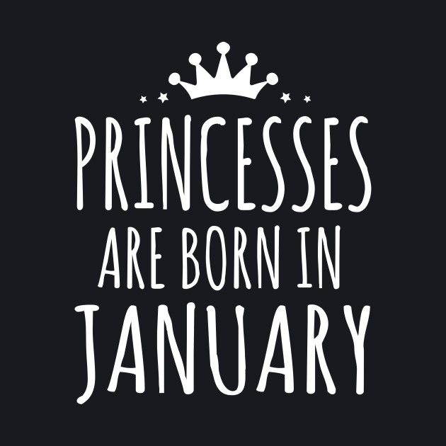 PRINCESSES ARE BORN IN JANUARY