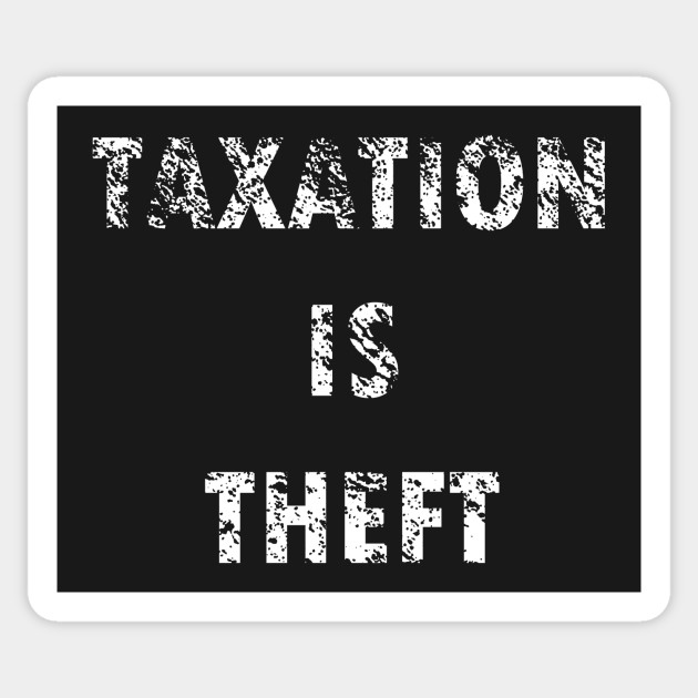 is taxation is theft A guest blog by philip goff no it's not your money why taxation isn't theft many political arguments start from the assumption that taxation is the government taking 'our money' off us.