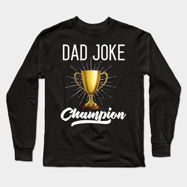 b587e85b8 Dad Joke Champion - Dad - Long Sleeve T-Shirt   TeePublic