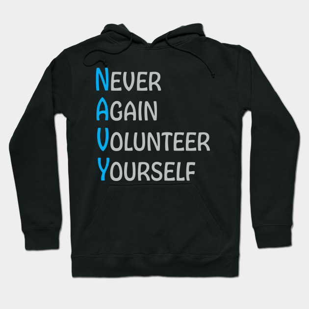 Never Again Volunteer Yourself Hoodie