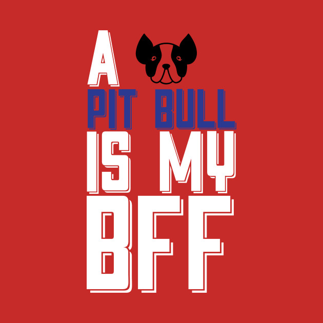 A PIT BULL Is My BFF