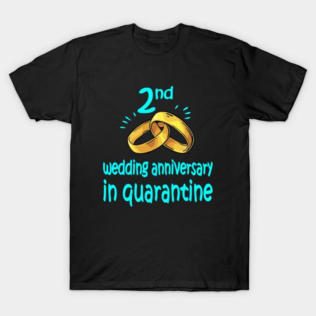 2nd Anniversary Gift Idea In Quarantine 2020 2nd Anniversary T Shirt Teepublic