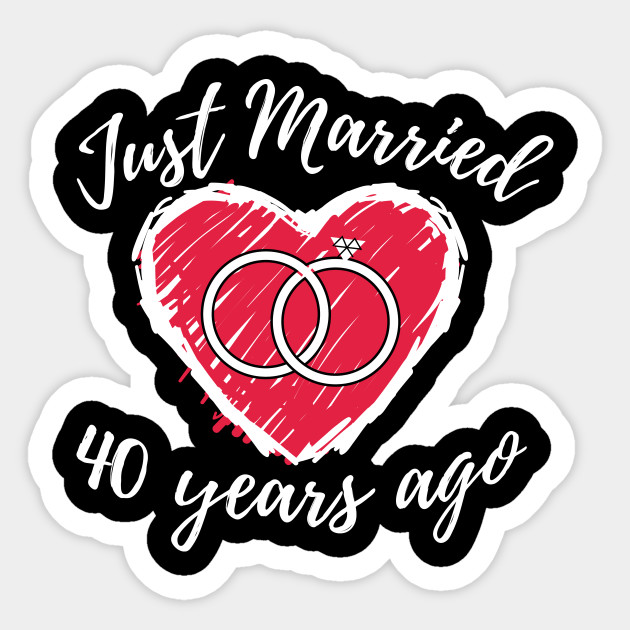 Just Married 40 Years Ago 40th Wedding Anniversary Funny Couple
