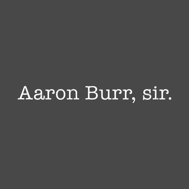Aaron Burr, sir.