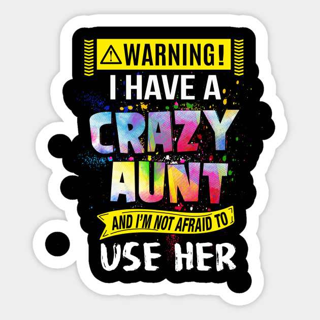 Warning I Have A Crazy Aunt Funny Quote Colorful Splash Aunt