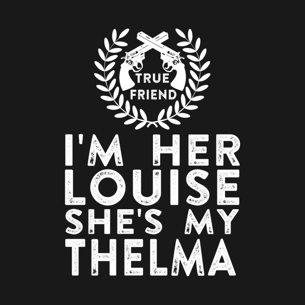 6999d463 Thelma and Louise - Thelma And Louise - T-Shirt | TeePublic