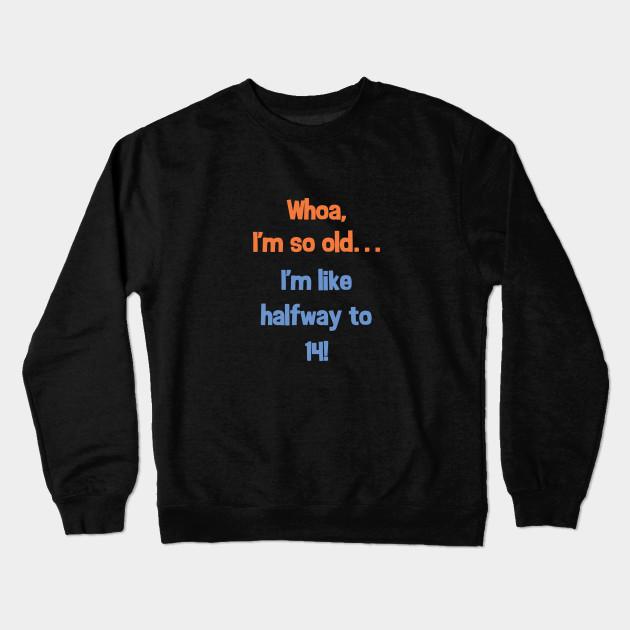 Funny Halfway To 14 Birthday Present T Shirt For 7 Year Old Crewneck Sweatshirt