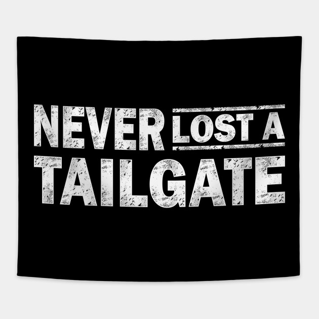 2c32a83f210f Never Lost A Tailgate T-Shirt Funny Football Shirt - Never Lost A ...