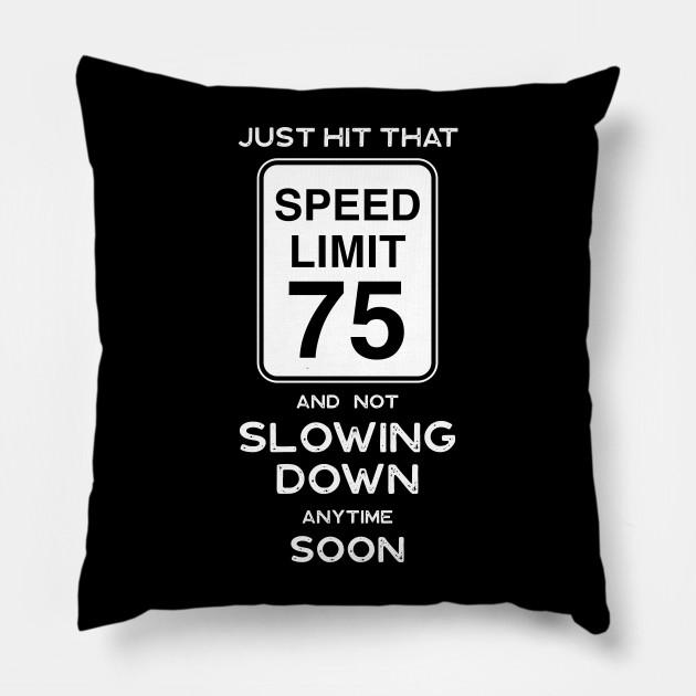 75th Birthday Gift Ideas Speed Limit 75 Pillow
