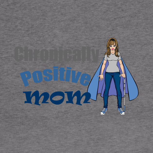 Chronically Positive Mom