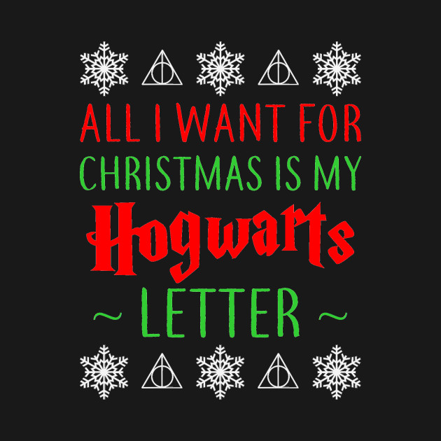 All I want for Christmas is my Hogwarts letter   Hogwarts   T