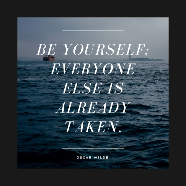 Be Yourself Everyone Else Is Already Taken Oscar Wilde Quote Be