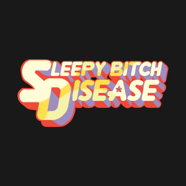 Sleepy Bitch Disease
