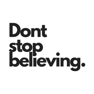Dont Stop Believing t-shirts