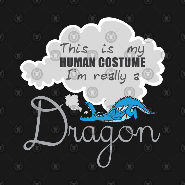 Fabulous This Is My Human Costume Am Really An Dragon Dragon Dragon Costume T Shirt Sweater Hoodie Iphone Samsung Phone Case Coffee Mug Tablet Case Gift Home Interior And Landscaping Staixmapetitesourisinfo