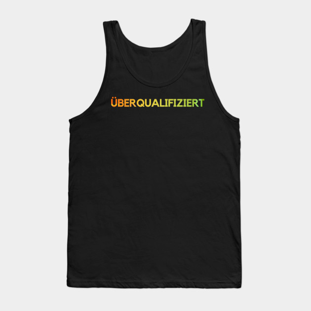 Overqualified Funny saying Funny job Tank Top