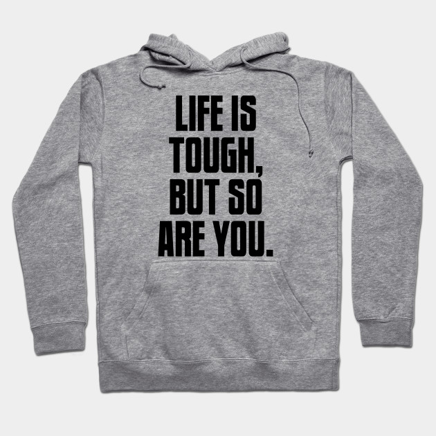 Life is Tough, But So Are You, Motivation Hoodie