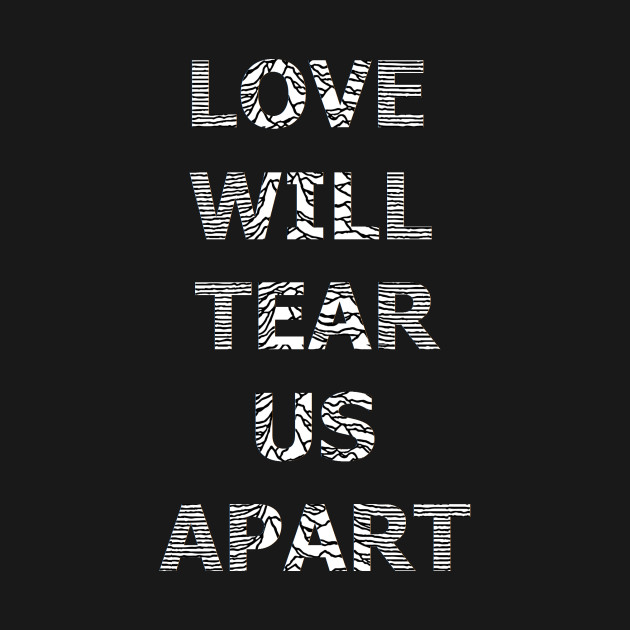 Tearing Apart: Love Will Tear Us Apart - Lyrics - T-Shirt