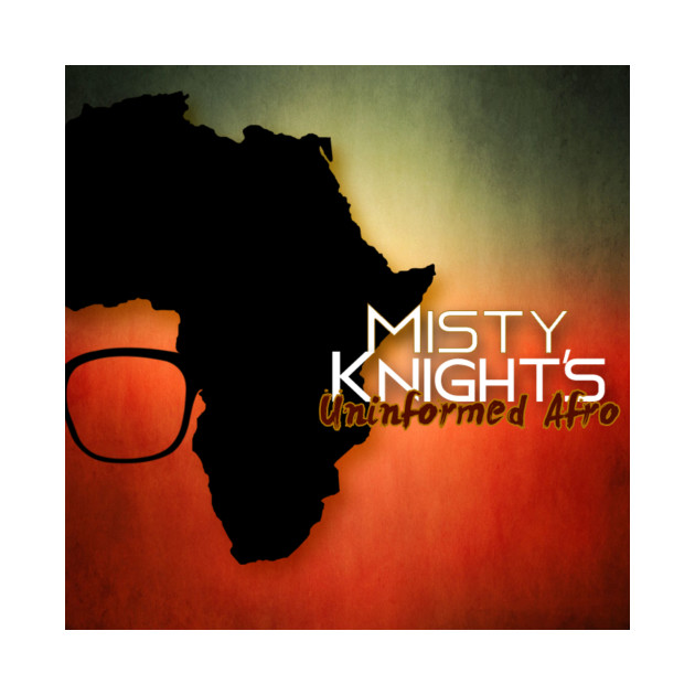 Misty Knights - Uninformed Afro