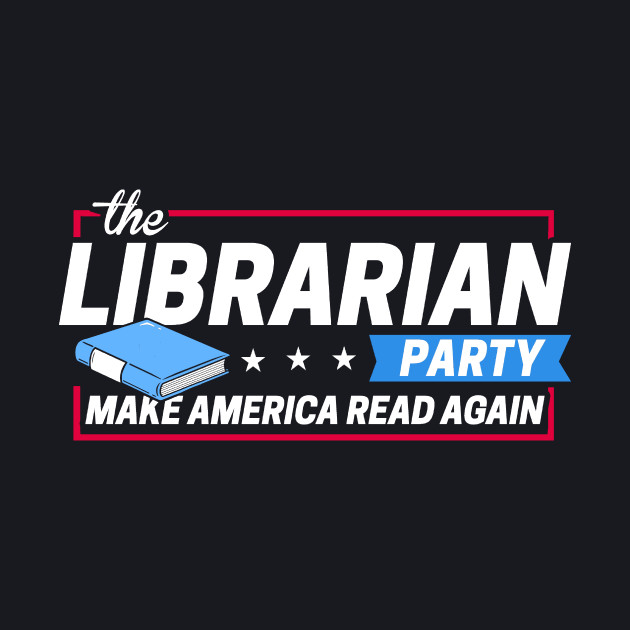 The Librarian Party: Make America Read Again