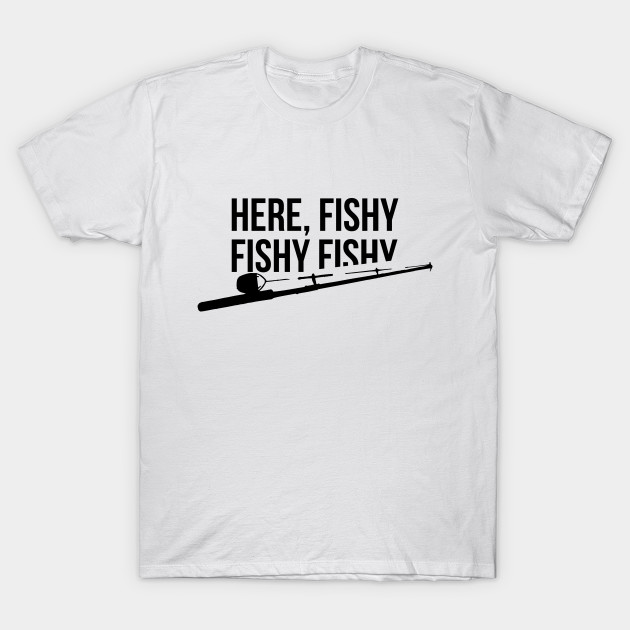 funny fishing shirt here fishy fishy father s day gift here fishy