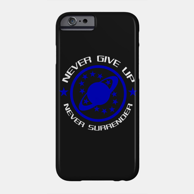 Never Give Up Never Surrender Galaxy Quest Phone Case Teepublic