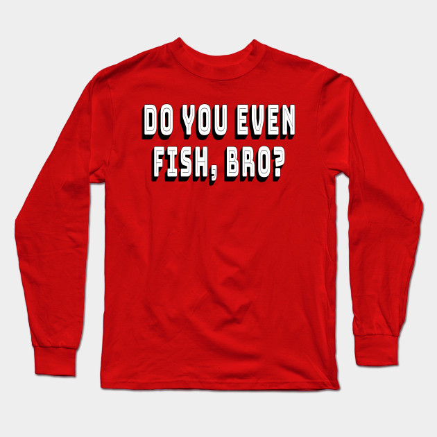 Do You Even Fish Bro Shirt Funny Fishing Shirts Men Women Do You