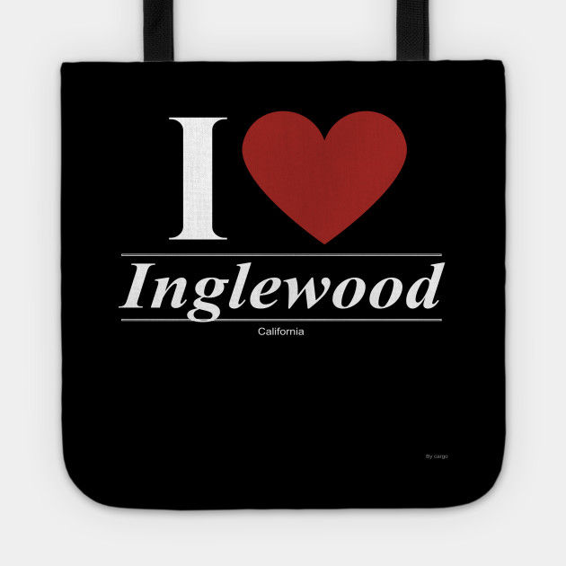 I Love  Inglewood - Gift for Californian From California CA