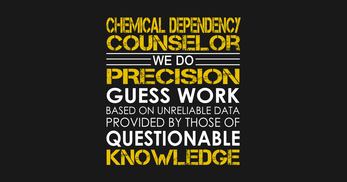 Chemical Dependency Counselor We Do Precision Guess Work Chemical