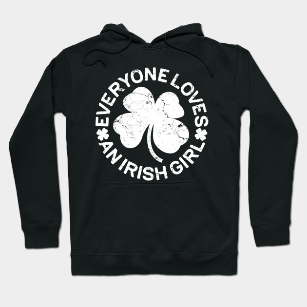 Everyone Loves An Irish Girl St Patrick's Day Gift Hoodie