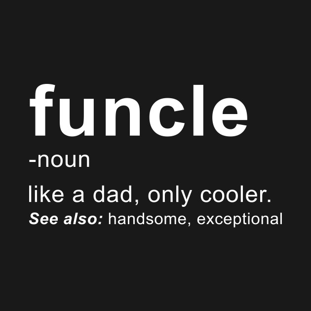 Funcle noun like a dad only cooler