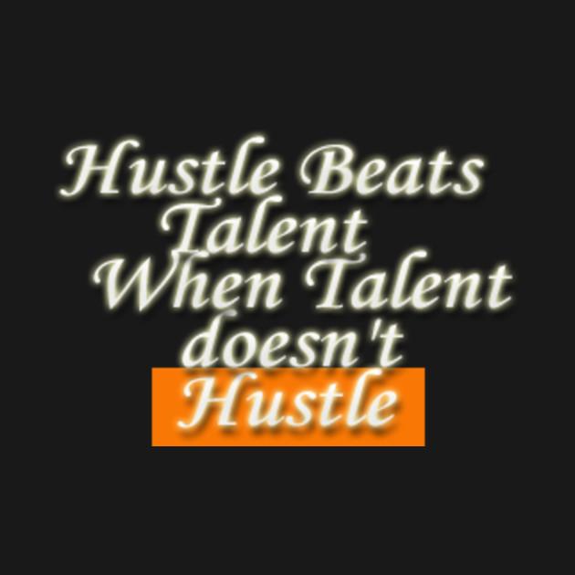 Hustle Beats Talent Hustle T Shirt Teepublic