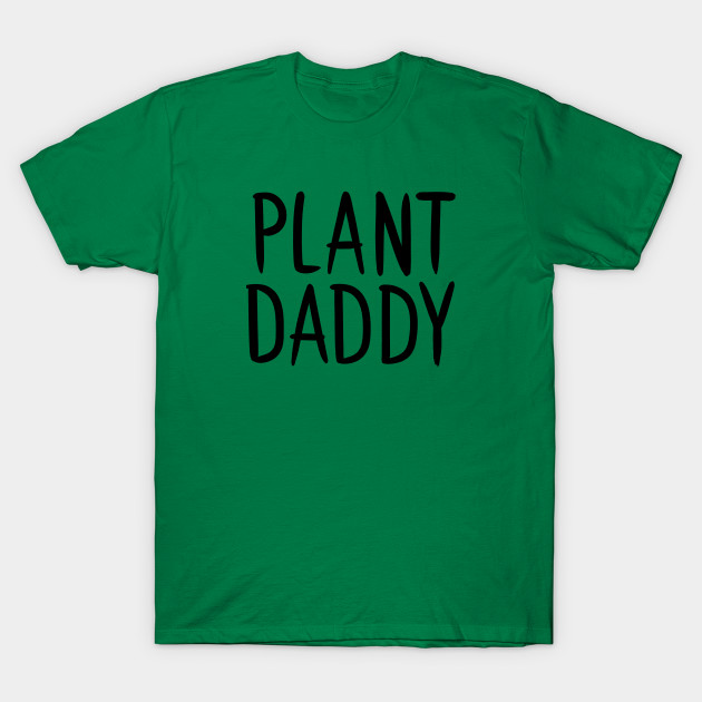 74717da7 Plant Daddy - Adam Ellis - T-Shirt | TeePublic