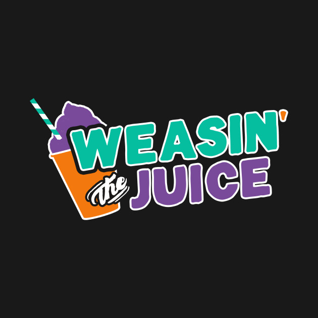 Weasin' the Juice