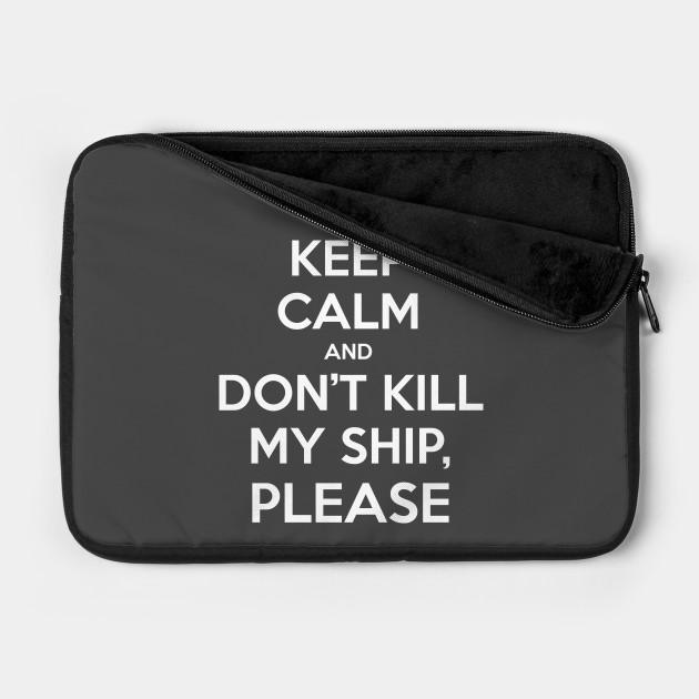 Keep Calm and don't kill my ship, please