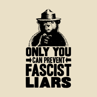 Only You Can Prevent Fascist Liars t-shirts