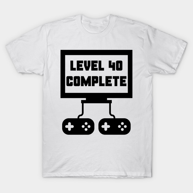 3175095e Level 40 Complete 40th Birthday - Birthday - T-Shirt | TeePublic
