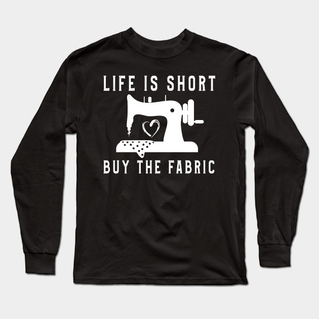 Life Is Short Buy Fabric TShirt Men Women Sewing Lovers Tee