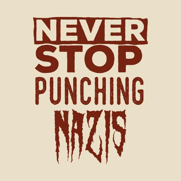 Never Stop Punching Nazis