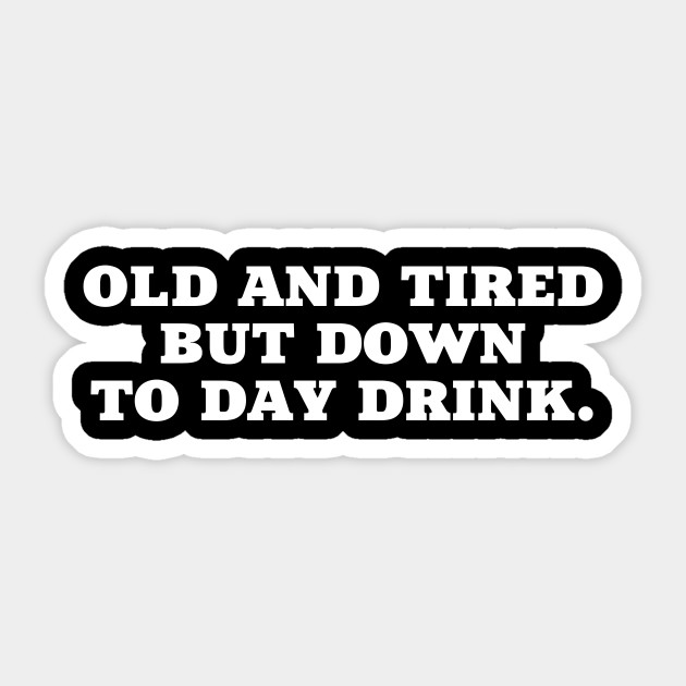 Old and tired but down to day drink. Tank top racerback - funny quotes  party bachelorette tequila vodka drunk saying womens girls